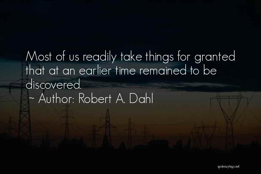 Things Take Time Quotes By Robert A. Dahl