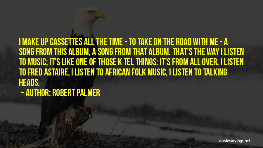 Things Take Time Quotes By Robert Palmer