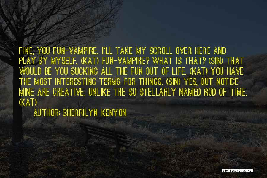 Things Take Time Quotes By Sherrilyn Kenyon