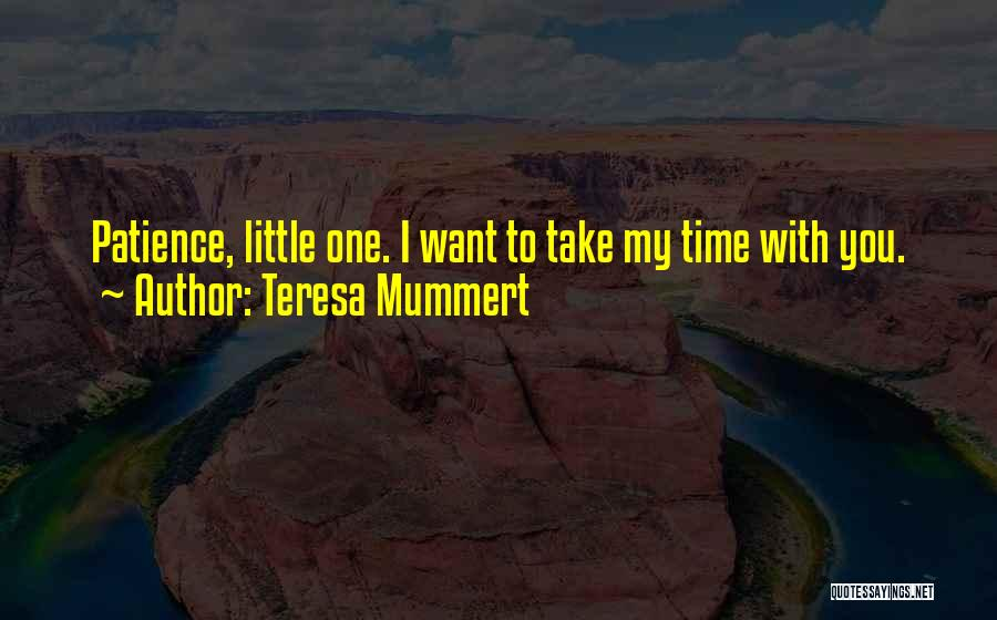 Things Take Time Quotes By Teresa Mummert