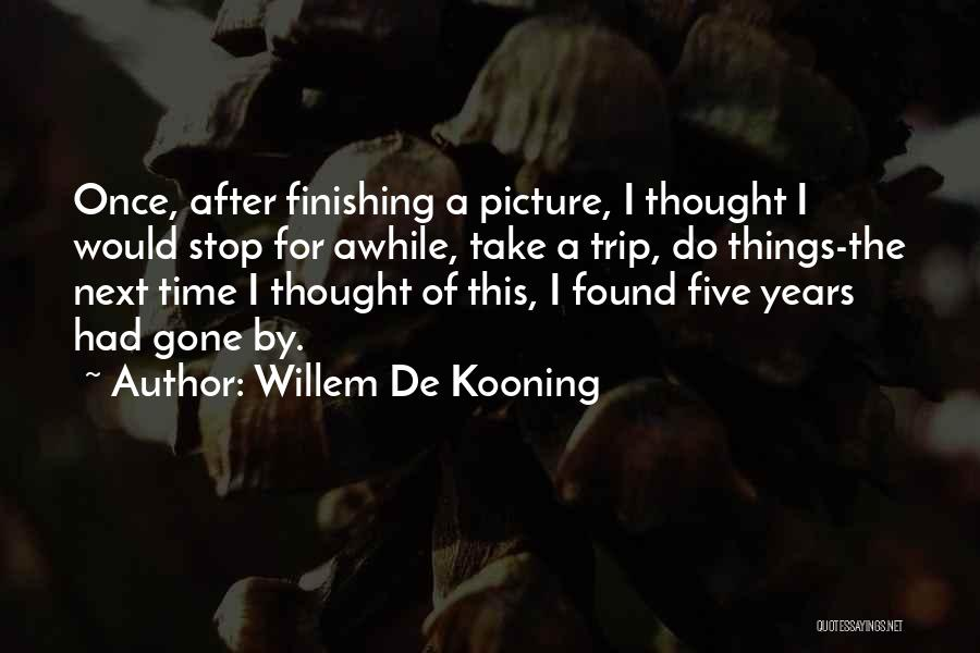 Things Take Time Quotes By Willem De Kooning