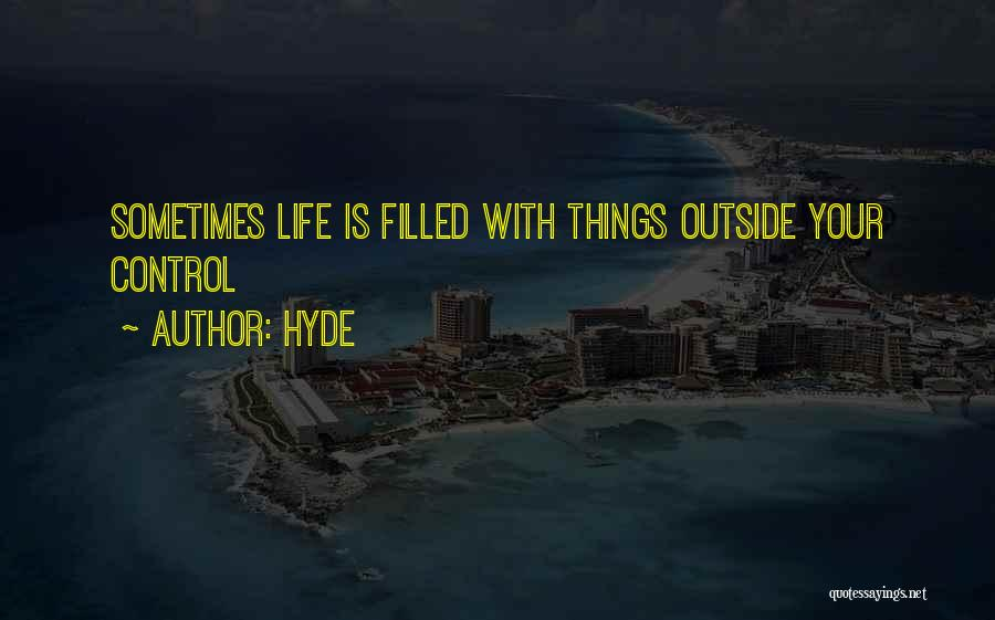 Things That Are Out Of Your Control Quotes By Hyde