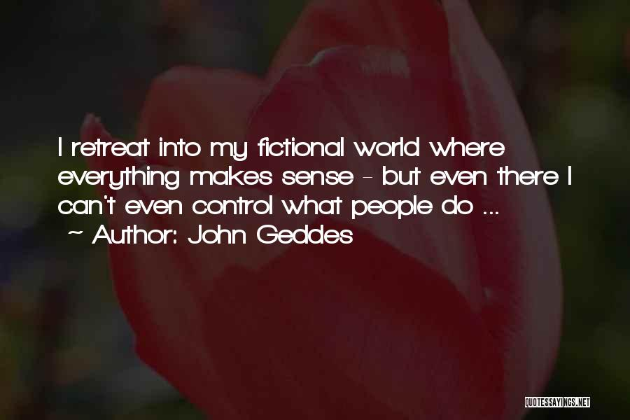 Things That Are Out Of Your Control Quotes By John Geddes