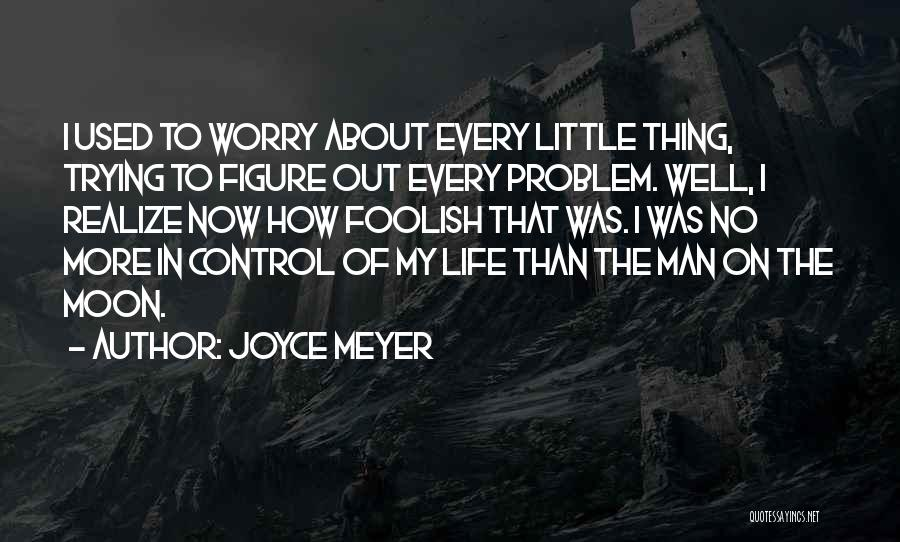 Things That Are Out Of Your Control Quotes By Joyce Meyer