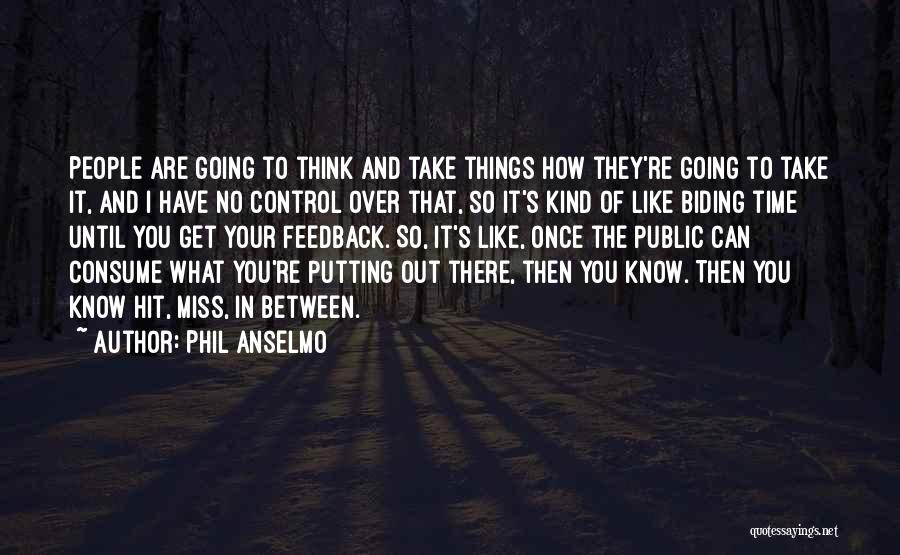 Things That Are Out Of Your Control Quotes By Phil Anselmo