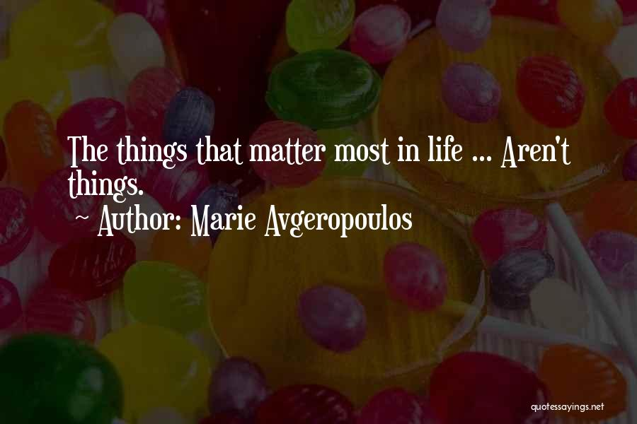Things That Matter The Most In Life Quotes By Marie Avgeropoulos