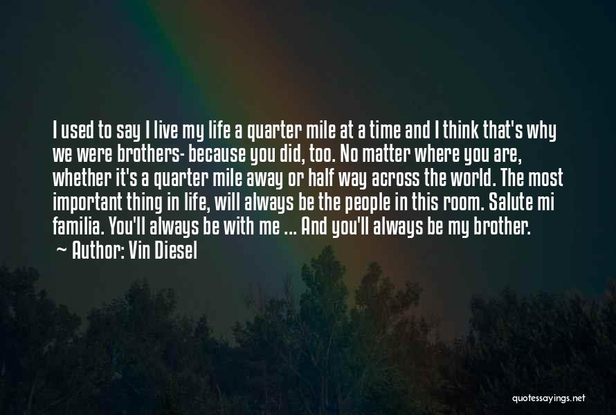 Things That Matter The Most In Life Quotes By Vin Diesel