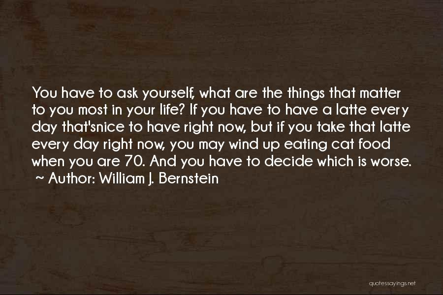 Things That Matter The Most In Life Quotes By William J. Bernstein