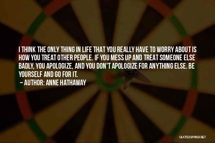 Things To Think About In Life Quotes By Anne Hathaway