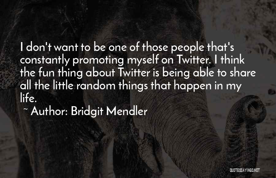 Things To Think About In Life Quotes By Bridgit Mendler