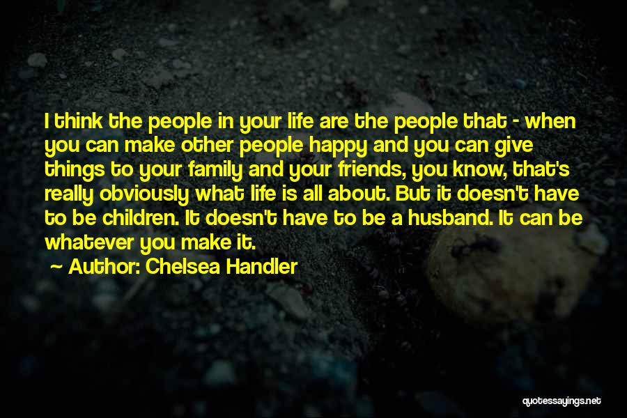Things To Think About In Life Quotes By Chelsea Handler
