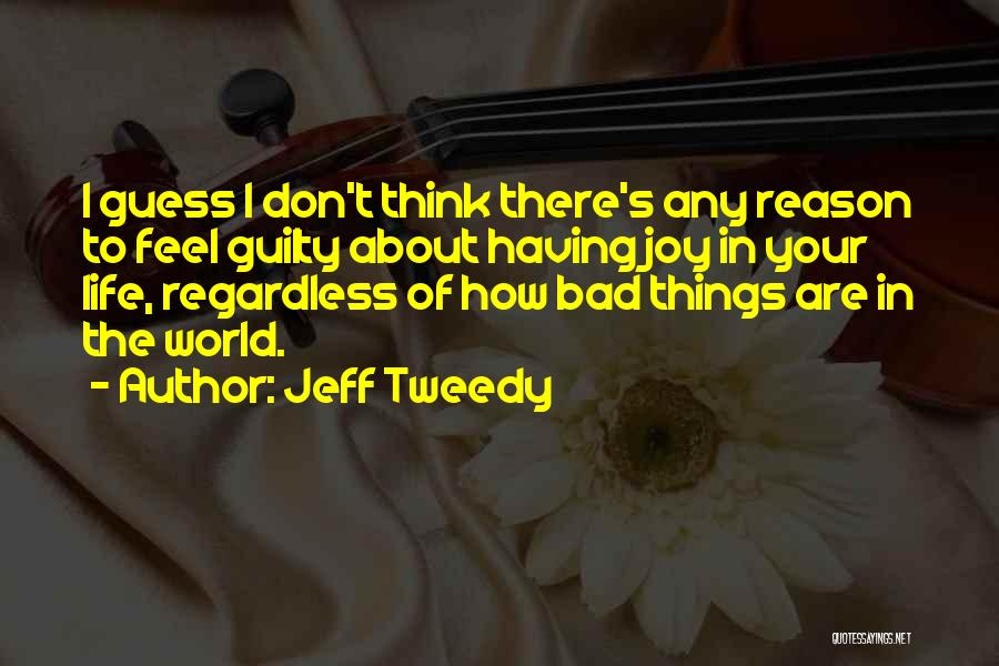 Things To Think About In Life Quotes By Jeff Tweedy