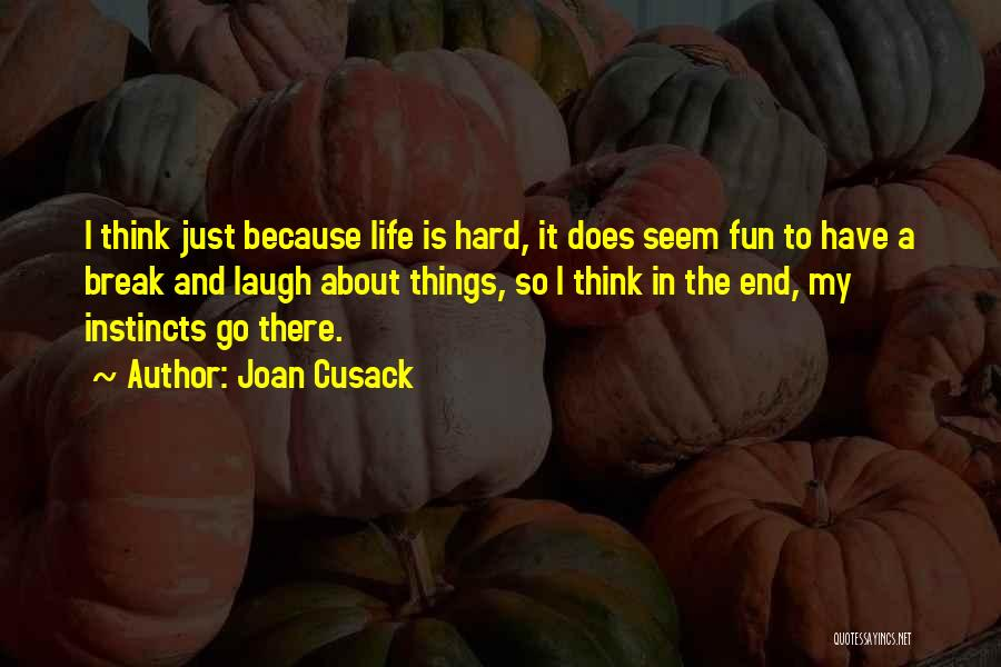 Things To Think About In Life Quotes By Joan Cusack