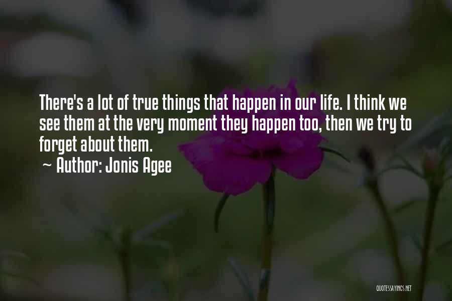 Things To Think About In Life Quotes By Jonis Agee