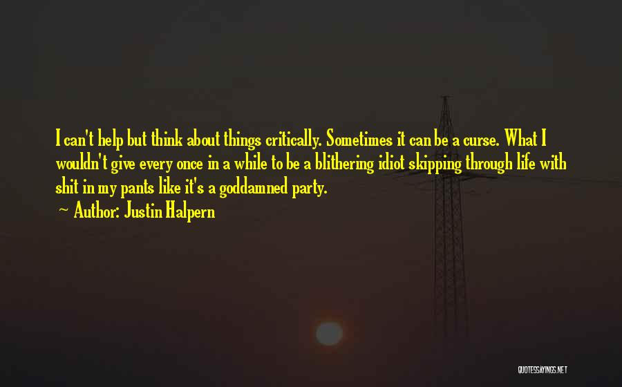 Things To Think About In Life Quotes By Justin Halpern