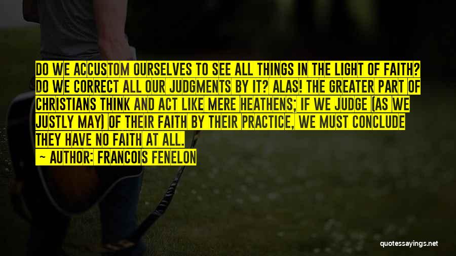 Things We All Do Quotes By Francois Fenelon