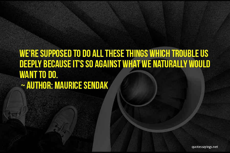Things We All Do Quotes By Maurice Sendak