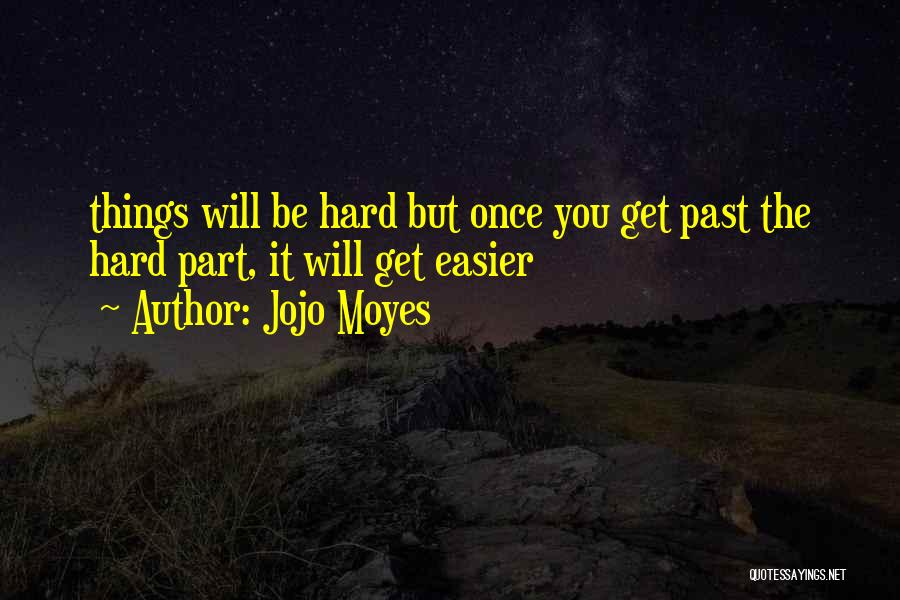 Things Will Get Hard Quotes By Jojo Moyes