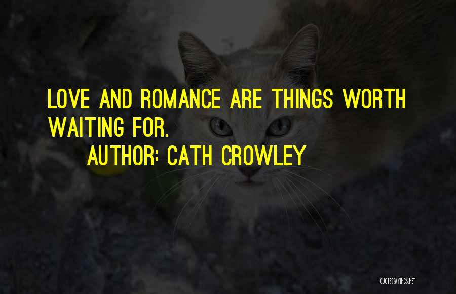 Things Worth Having Are Worth Waiting For Quotes By Cath Crowley