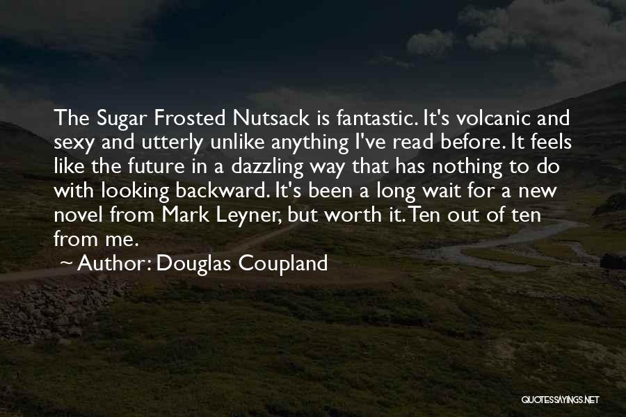 Things Worth Having Are Worth Waiting For Quotes By Douglas Coupland