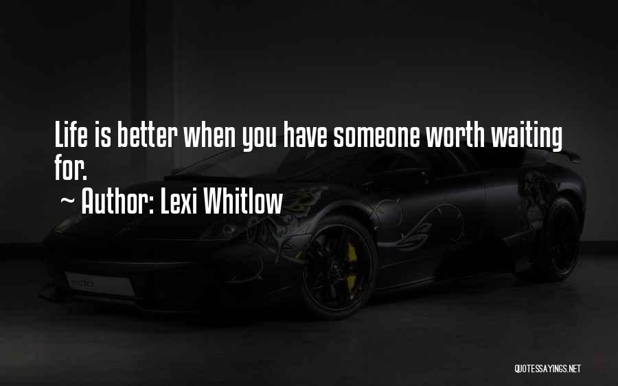 Things Worth Having Are Worth Waiting For Quotes By Lexi Whitlow