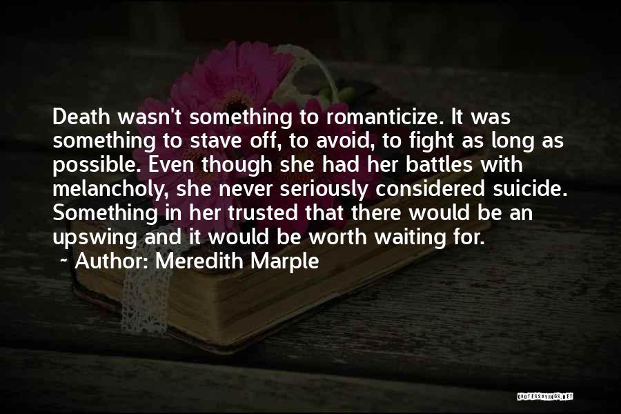 Things Worth Having Are Worth Waiting For Quotes By Meredith Marple