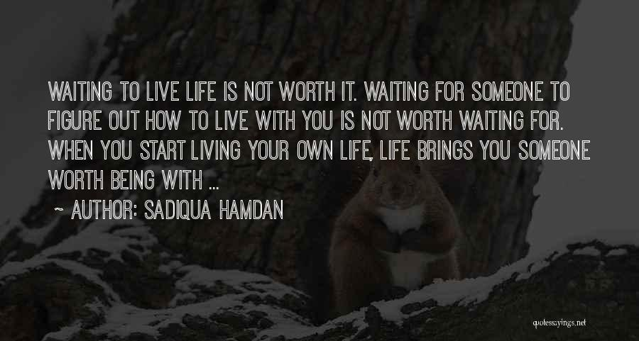 Things Worth Having Are Worth Waiting For Quotes By Sadiqua Hamdan