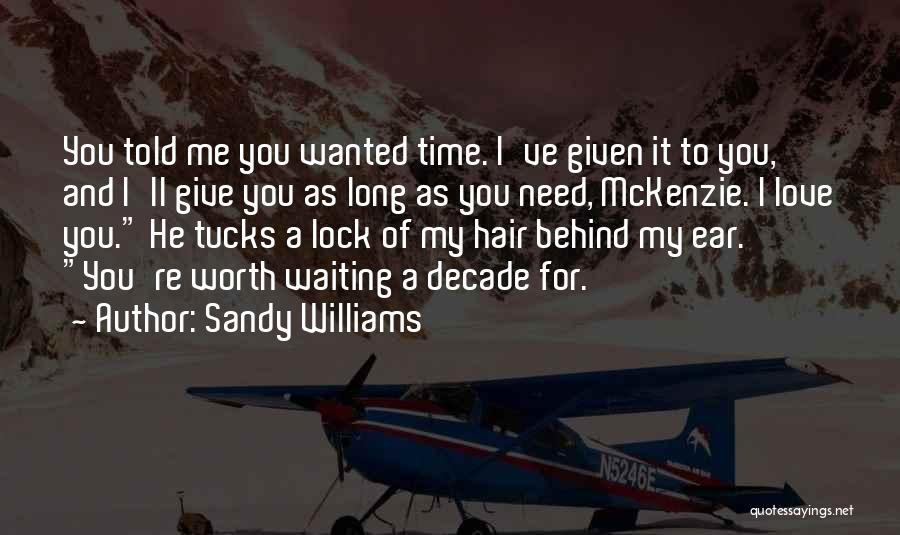 Things Worth Having Are Worth Waiting For Quotes By Sandy Williams