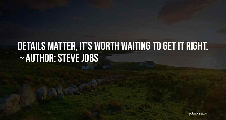 Things Worth Having Are Worth Waiting For Quotes By Steve Jobs