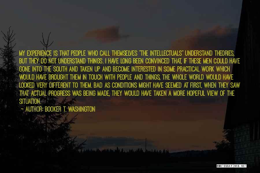 Things Would Have Been Different Quotes By Booker T. Washington