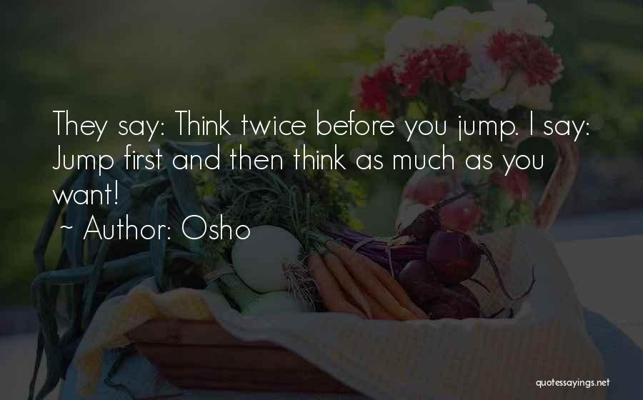 Think Before You Jump Quotes By Osho