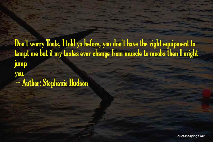 Think Before You Jump Quotes By Stephanie Hudson