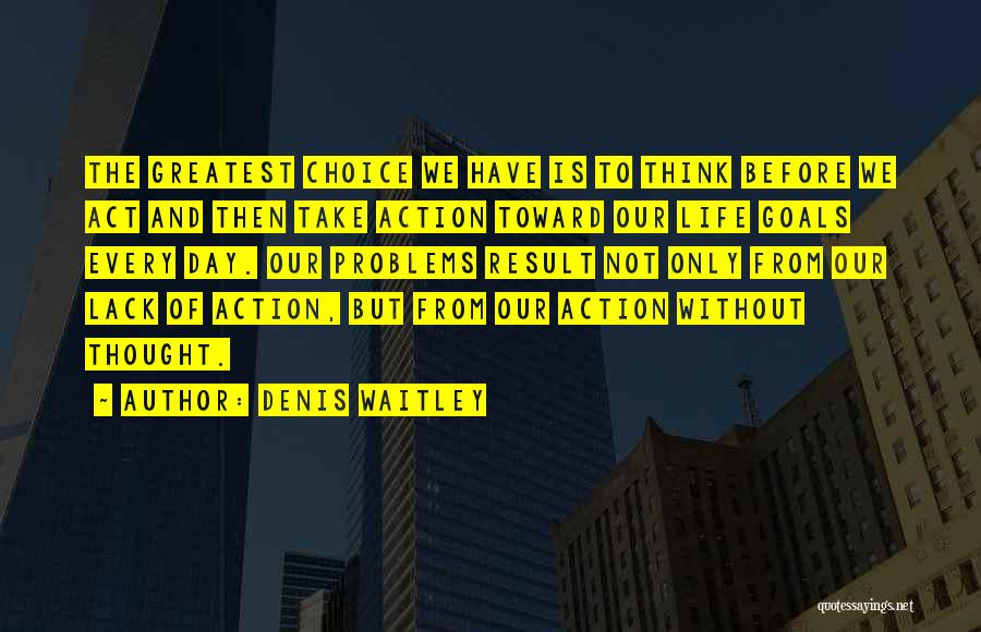 Think Before You Take Action Quotes By Denis Waitley