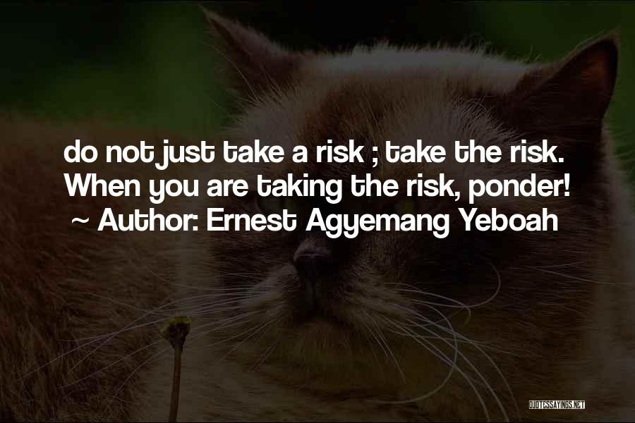 Think Before You Take Action Quotes By Ernest Agyemang Yeboah