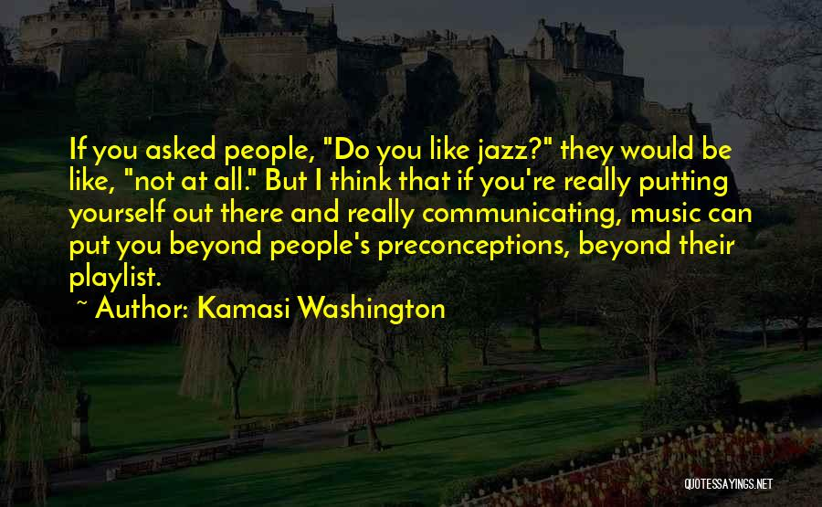 Think Beyond Yourself Quotes By Kamasi Washington