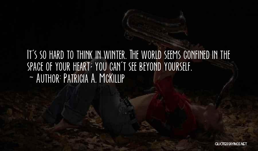 Think Beyond Yourself Quotes By Patricia A. McKillip