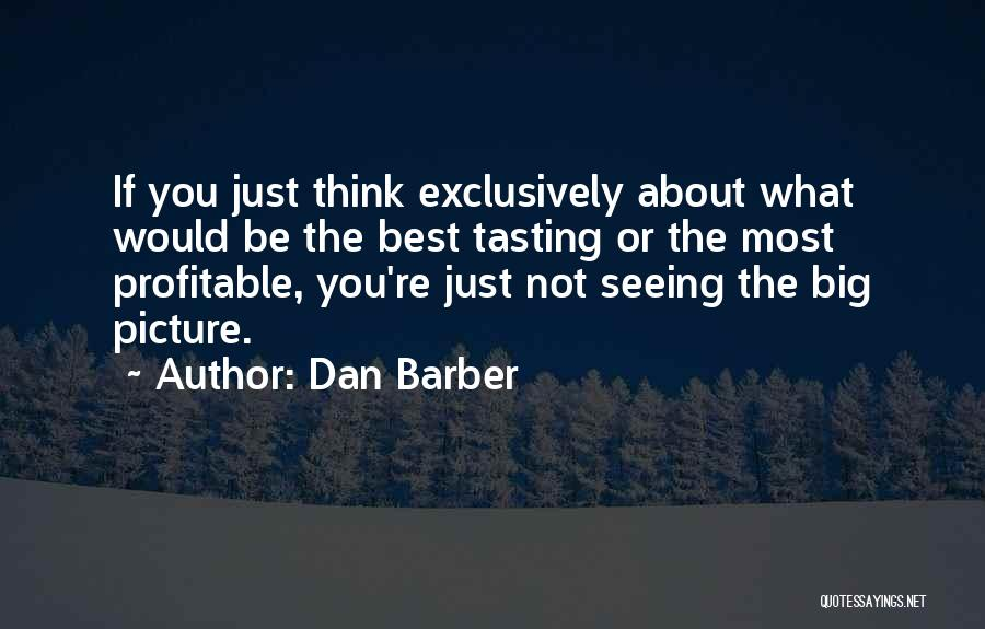 Think Big Picture Quotes By Dan Barber