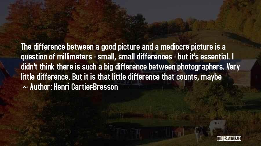 Think Big Picture Quotes By Henri Cartier-Bresson