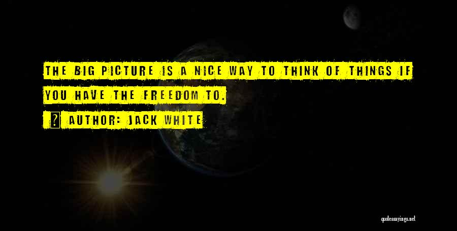 Think Big Picture Quotes By Jack White