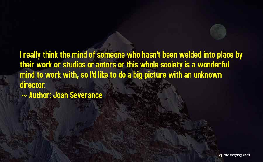 Think Big Picture Quotes By Joan Severance