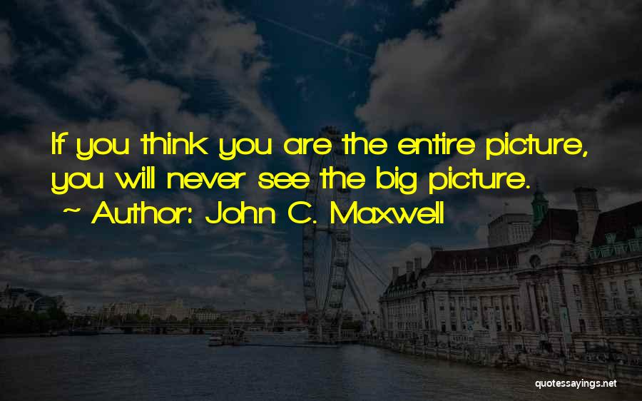 Think Big Picture Quotes By John C. Maxwell