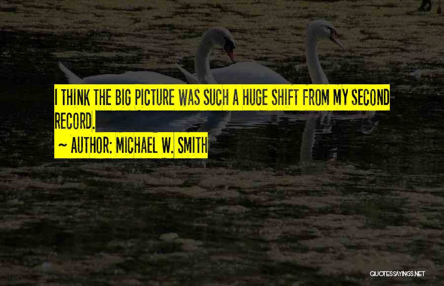 Think Big Picture Quotes By Michael W. Smith