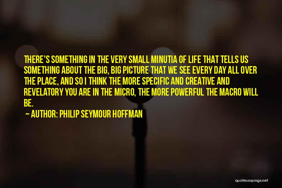 Think Big Picture Quotes By Philip Seymour Hoffman