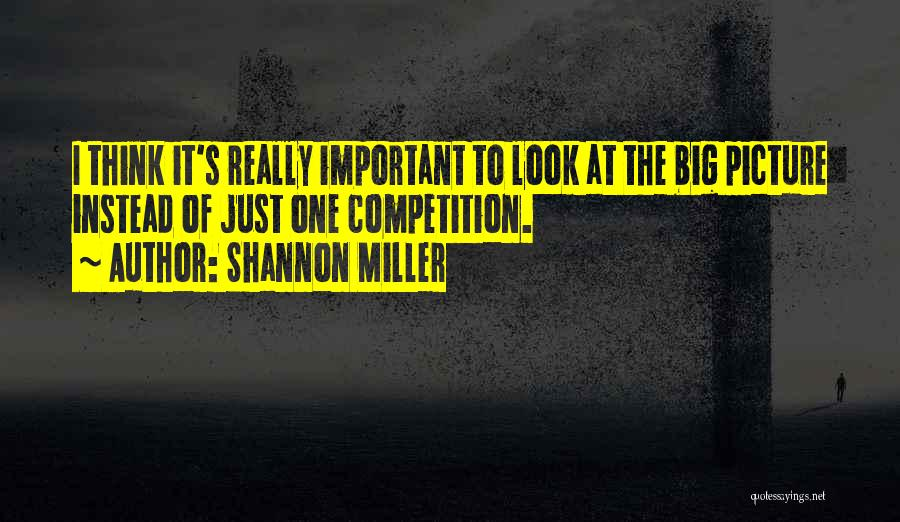 Think Big Picture Quotes By Shannon Miller