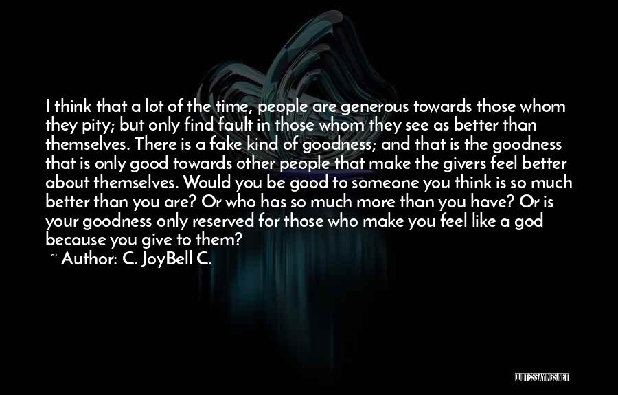 Think Good About Others Quotes By C. JoyBell C.