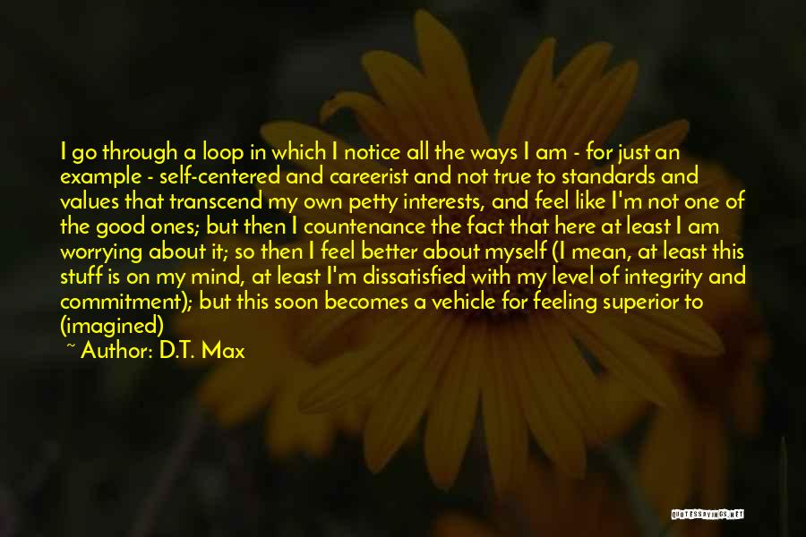 Think Good About Others Quotes By D.T. Max