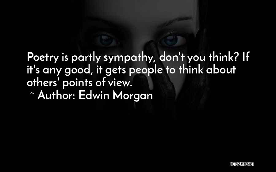 Think Good About Others Quotes By Edwin Morgan