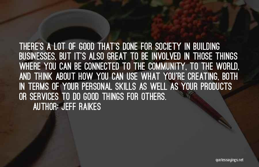 Think Good About Others Quotes By Jeff Raikes