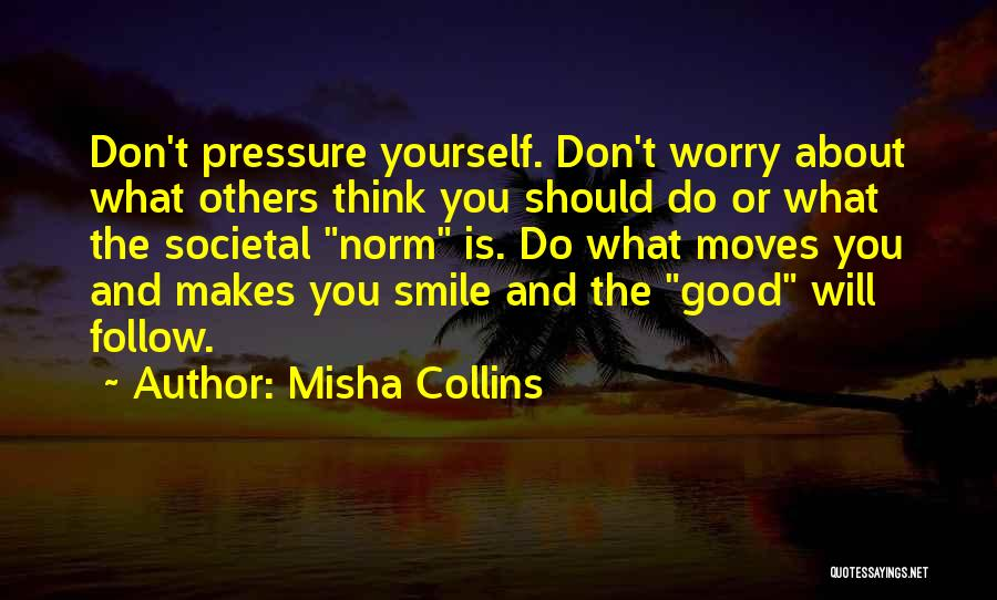Think Good About Others Quotes By Misha Collins