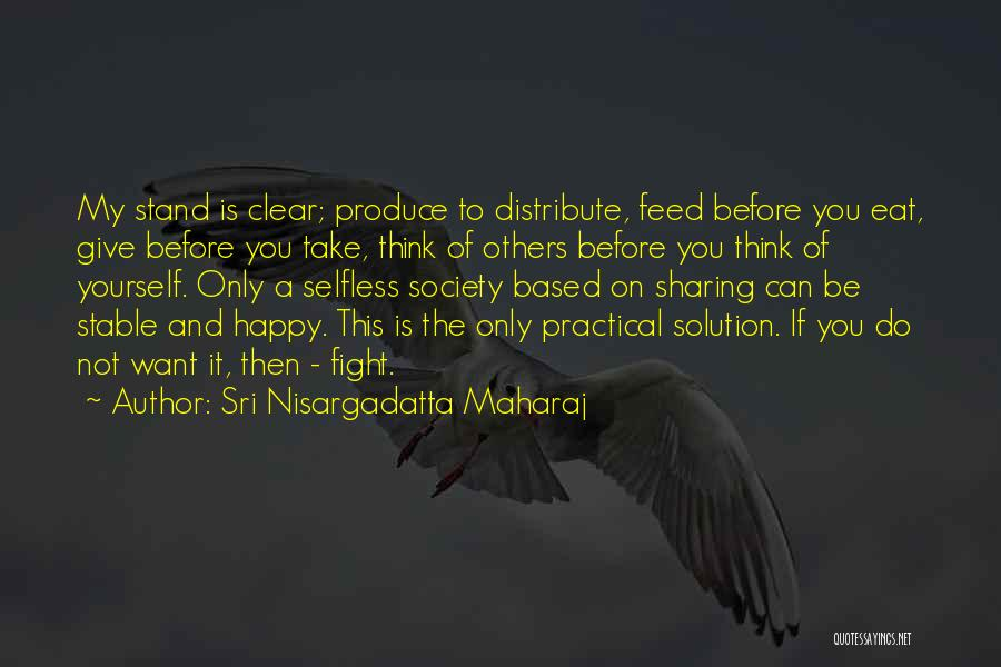 Think Of Others Before Yourself Quotes By Sri Nisargadatta Maharaj